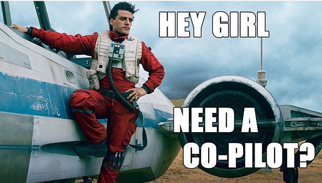 hey girl need a co pilot Poe